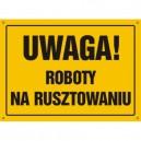 Tablica Uwaga! Roboty na rusztowaniu